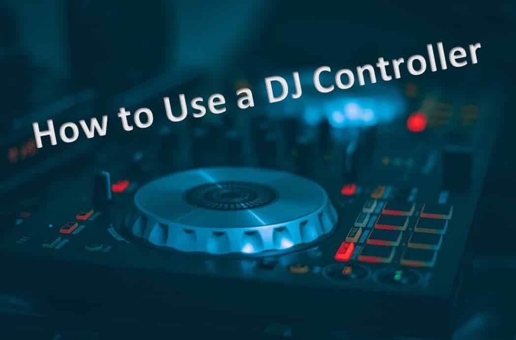 How to use a DJ Controller: Basic Parts, Connections, and Features to Know